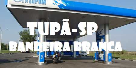Posto de Gasolina bandeira branca Tupã-SP