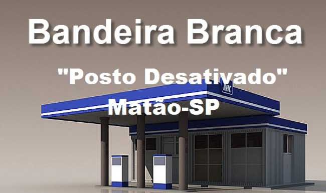 """Posto """"DESATIVADO"""" bandeira branca Matão-SP"""