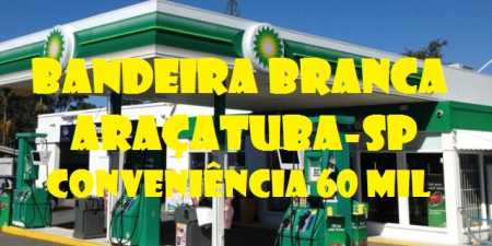 Posto de Gasolina BANDEIRA BRANCA Araçatuba-SP